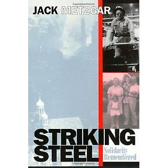 Striking Steel - Solidarity Remembered by Jack Metzgar - 9781566397391