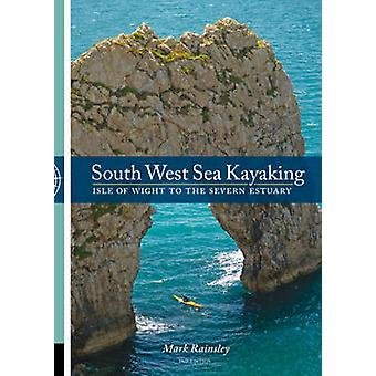 South West Sea Kayaking - Isle of Wight to the Severn Estuary (2nd edi