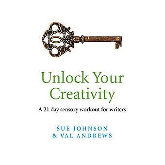 Låsa upp din kreativitet - en 21-dagars sensorisk träning för författare av Sue J