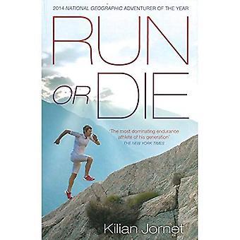 Köra eller dö: världens största Ultra-Runner inspirerande memoarer