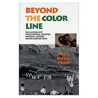 Beyond the Colorline : Pan-Africanist Disputations: Selected Sketches, Letters, Papers, and Reviews