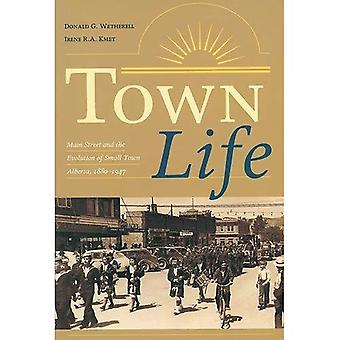 Town Life: Main Street and the Evolution of Small Town Alberta, 1880-1947