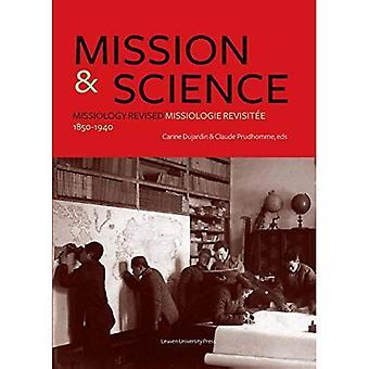 Mission & Science: Missiology Revised / Missiologie Revisitee, 1850 - 1940 (KADOC Studies on Religion, Culture...