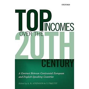 Top Incomes Over the Twentieth Century A Contrast Between European and EnglishSpeaking Countries by Atkinson & A. B.
