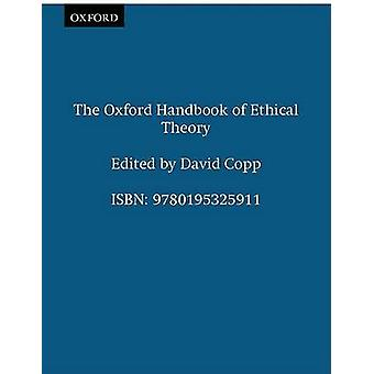 The Oxford Handbook of Ethical Theory by Copp & David