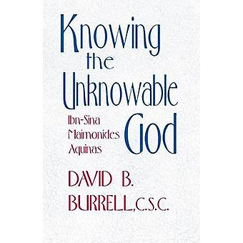 Knowing the Unknowable God IbnSina Maimonides Aquinas by Burrell & C.S.C. & David B.