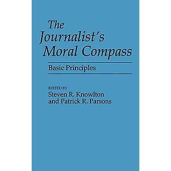 The Journalists Moral Compass Basic Principles by Knowlton & Steven