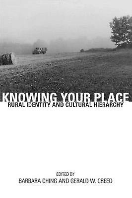 Knowing Your Place Rural Identity and Cultural Hierarchy by Creed & Gerald W.