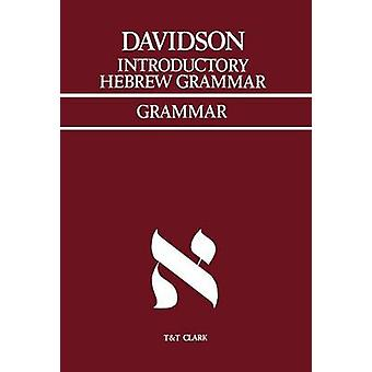 Einleitende hebräische Grammatik mit progressiven Übungen im lesen, schreiben und zeigen von Davidson & A. B.