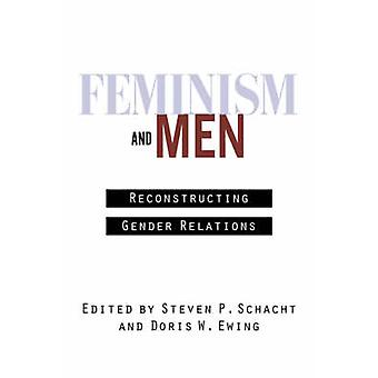 Feminism and Men Reconstructing Gender Relations by Spann & Girardeau