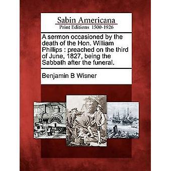 خطبة سببها وفاة سعادة السيد وليام فيليبس بشر في 3 يونيو 1827 يجري يوم السبت بعد الجنازة. قبل وزنر & ب بنيامين