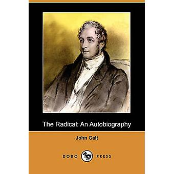 The Radical An Autobiography Dodo Press by Galt & John