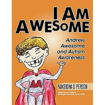 I AM AWESOME Andrew Awesome and Autism Awareness by Person & Nakeisha D.