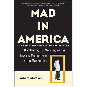 Mad in America - Bad Science - Bad Medicine - and the Enduring Mistrea