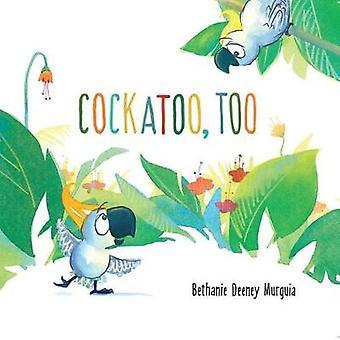 Cockatoo - Too by Bethanie Deeney Murguia - 9781499805796 Book