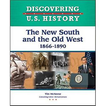 The New South and the Old West - 1866-1890 by Tim McNeese - 9781604133