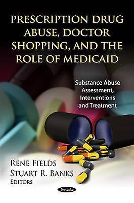 Prescription Drug Abuse - Doctor Shopping & the Role of Medicaid by R