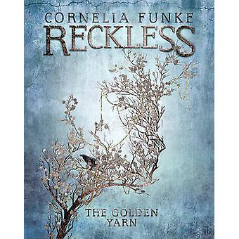 Reckless III - The Golden Yarn by Cornelia Funke - Oliver Latsch - 978