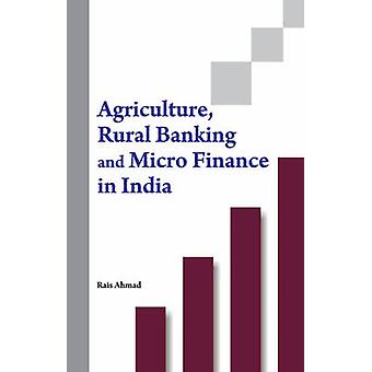 Agriculture - Rural Banking & Micro Finance in India by Rais Ahmad -