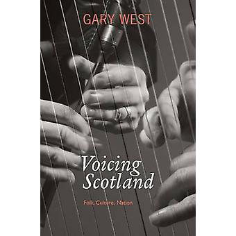 Voicing Scotland  Folk Culture Nation by Gary West