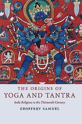 The Origins of Yoga and Tantra by Geoffrey Samuel