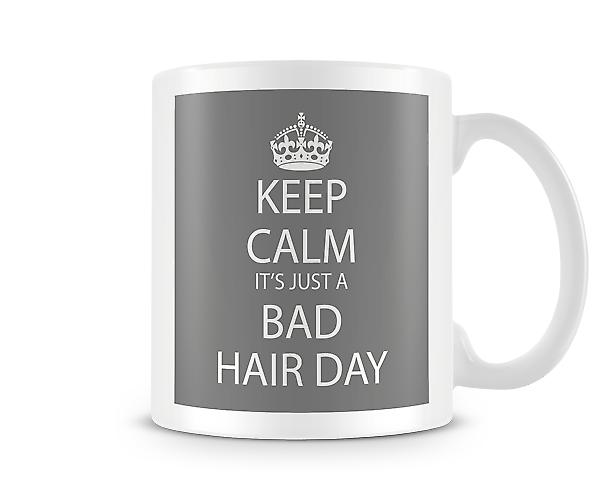 Keep Calm It's A Bad Hair Day Printed Mug