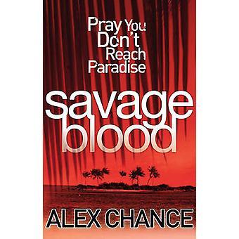 Savage Blood by Alex Chance - 9780099532842 Book