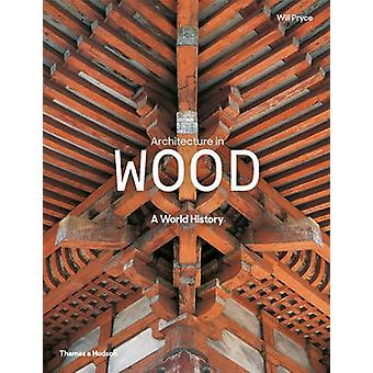 Architecture in Wood - A World History by Will Pryce - 9780500343180 B