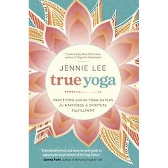 True Yoga - Practicing with the Yoga Sutras for Happiness and Spiritua
