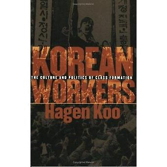 Korean Workers - The Culture and Politics of Class Formation by Hagen