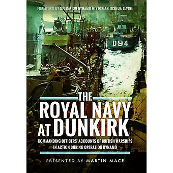 The Royal Navy at Dunkirk - Commanding Officers' Accounts of British W