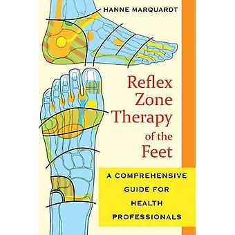 Reflex Zone Therapy of the Feet - A Comprehensive Guide for Health Pro