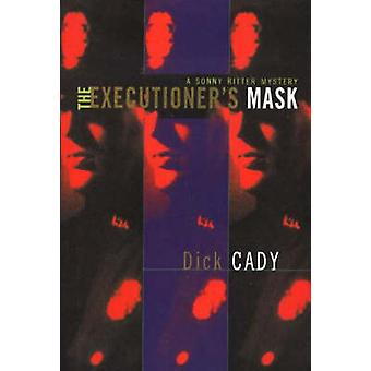 The Executioner's Mask - A Sonny Ritter Mystery by Dick Cady - 9781590