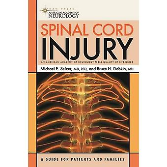 Spinal Cord Injury - A Guide for Patients and Families by Michael E. S
