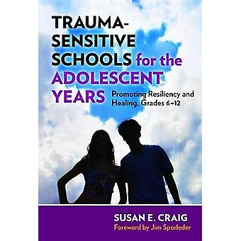 Trauma-Sensitive Schools for the Adolescent Years - Promoting Resilien