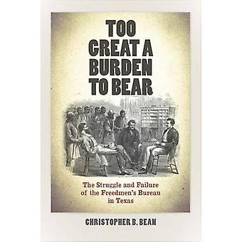 Too Great a Burden to Bear - The Struggle and Failure of the Freedmen'