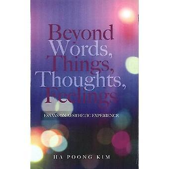 Au-delà des mots - choses - pensées - sentiments - essais sur l'expérience esthétique