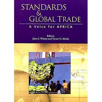 Standards and Global Trade - A Voice for Africa by John S. Wilson - Vi