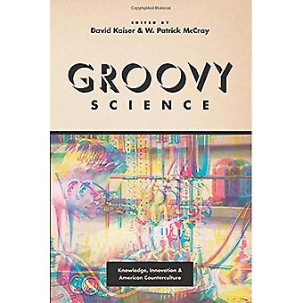 Groovy Science: Knowledge, Innovation, and American Counterculture