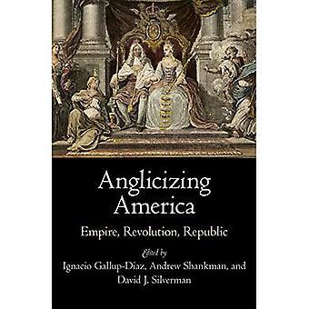 Anglicizing America: Empire, Revolution, Republiken (tidiga amerikanska studier)
