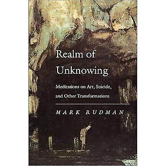 Realm of Unknowing: Meditations on Art, Suicide and Other Transformations