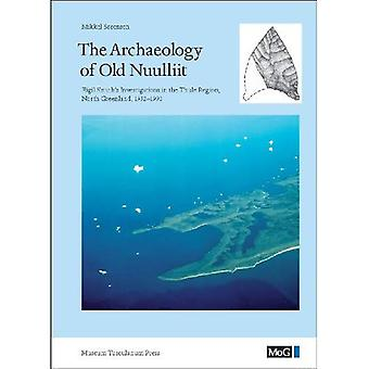 Archaeology of Old Nuulliit: Eigil Knuth's Investigations in the Thule Region, North Greenland, from 1952 to 1990
