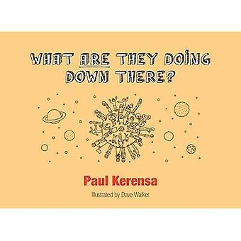 What ARE They Doing Down There?: A God's Eye View of the World, or What's Left of It
