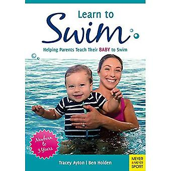 Learn to Swim: Helping Parents Teach Their Baby to Swim - Newborn to 3 Years