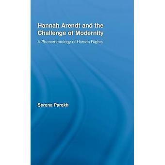 Hannah Arendt und die Herausforderung der moderne A Phänomenologie der Menschenrechte durch Parekh & Serena