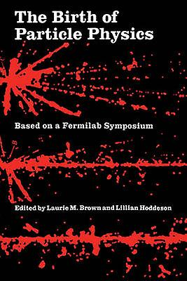 The Birth of Particle Physics by marron & Laurie M.