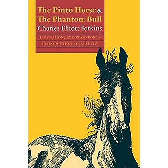The Pinto Horse and the Phantom Bull by Perkins & Charles Elliott