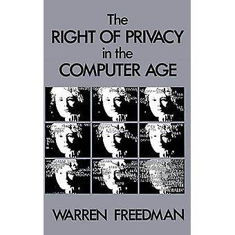 The Right of Privacy in the Computer Age by Freedman & Warren