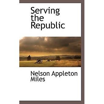 Serving the Republic by Miles & Nelson Appleton