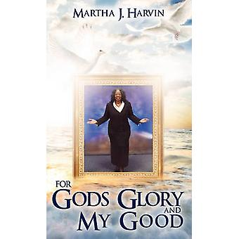 For Gods Glory and My Good by Harvin & Martha J.